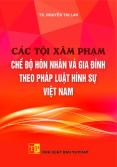 Các tội xâm phạm chế độ hôn nhân và gia đình theo pháp luật hình sự Việt Nam