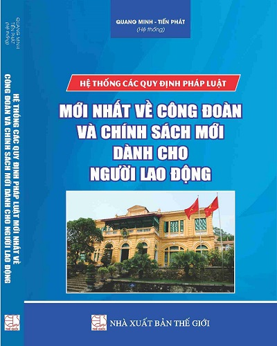 sach-he-thong-cac-quy-dinh-phap-luat-moi-nhat-ve-cong-doan-va-chinh-sach-moi-danh-cho-nguoi-lao-dong_s1698