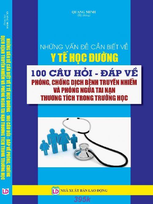NHỮNG VẤN ĐỀ CẦN BIẾT VỀ Y TẾ HỌC ĐƯỜNG 100 CÂU HỎI – ĐÁP VỀ PHÒNG, CHỐNG DỊCH BỆNH TRUYỀN NHIỄM VÀ PHÒNG NGỪA TAI NẠN THƯƠNG TÍCH TRONG TRƯỜNG HỌC