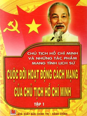Cuộc Đời Hoạt Động Cách Mạng Của Chủ Tịch Hồ Chí Minh , Những Tác Phẩm Mang Tính Lịch Sử