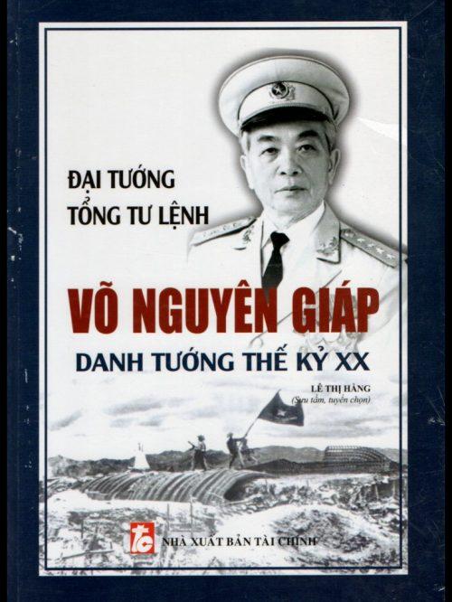 Đại tướng, Tổng Tư lệnh Võ Nguyên Giáp – Danh tướng thế kỷ XX